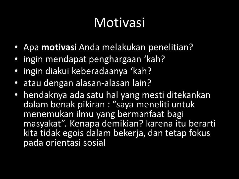 Motivasi Apa motivasi Anda melakukan penelitian.ingin mendapat penghargaan 'kah.