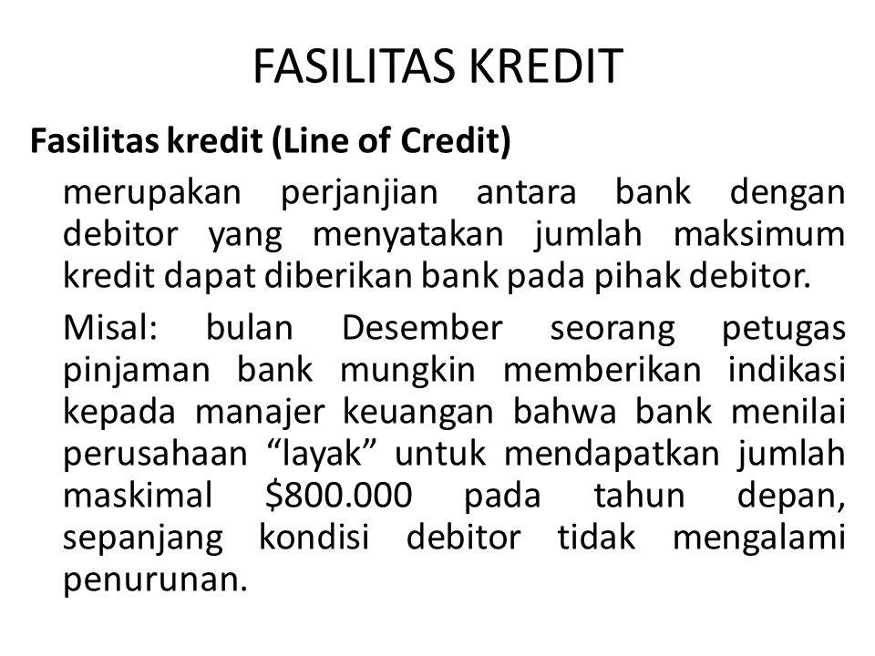 FASILITAS KREDIT Fasilitas kredit (Line of Credit) merupakan perjanjian antara bank dengan debitor yang menyatakan jumlah maksimum kredit dapat diberikan bank pada pihak debitor.