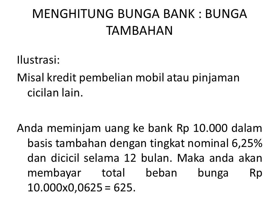 MENGHITUNG BUNGA BANK : BUNGA TAMBAHAN Ilustrasi: Misal kredit pembelian mobil atau pinjaman cicilan lain.