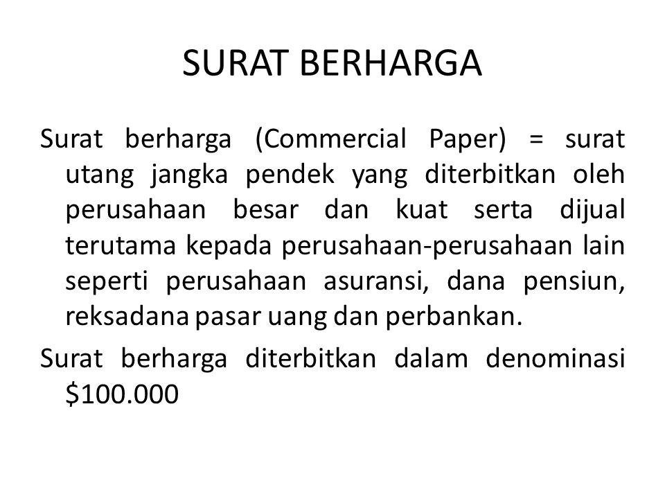 SURAT BERHARGA Surat berharga (Commercial Paper) = surat utang jangka pendek yang diterbitkan oleh perusahaan besar dan kuat serta dijual terutama kepada perusahaan-perusahaan lain seperti perusahaan asuransi, dana pensiun, reksadana pasar uang dan perbankan.