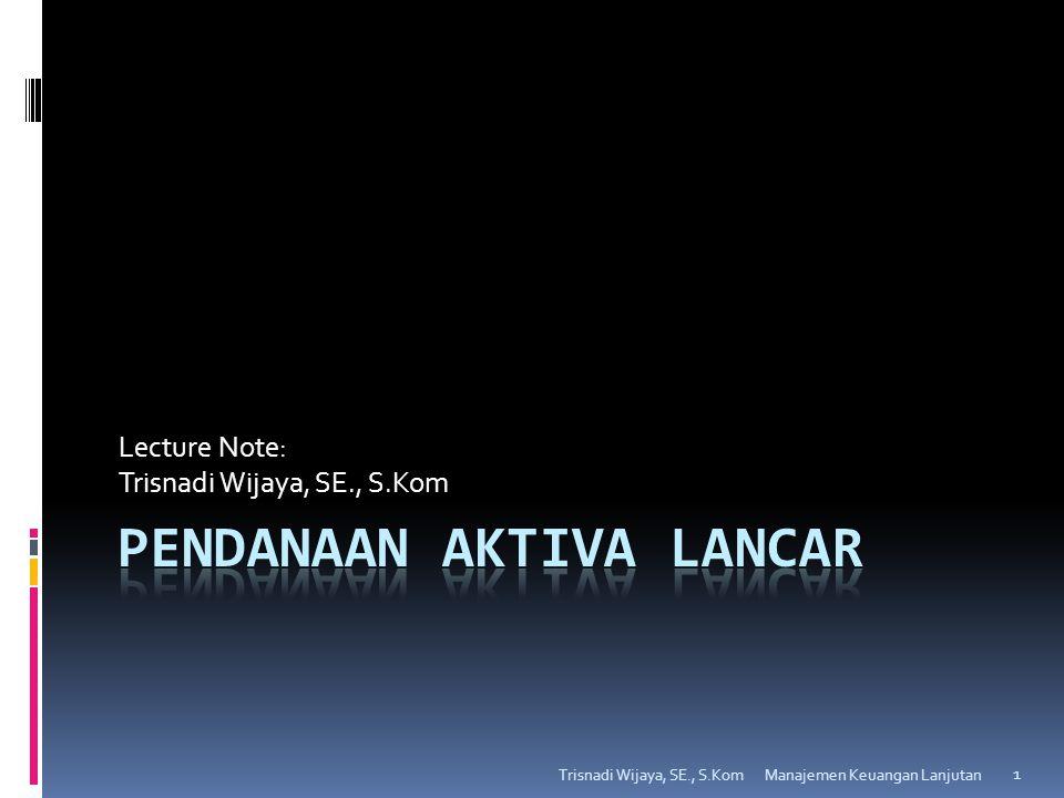 Lecture Note: Trisnadi Wijaya, SE., S.Kom 1 Manajemen Keuangan Lanjutan