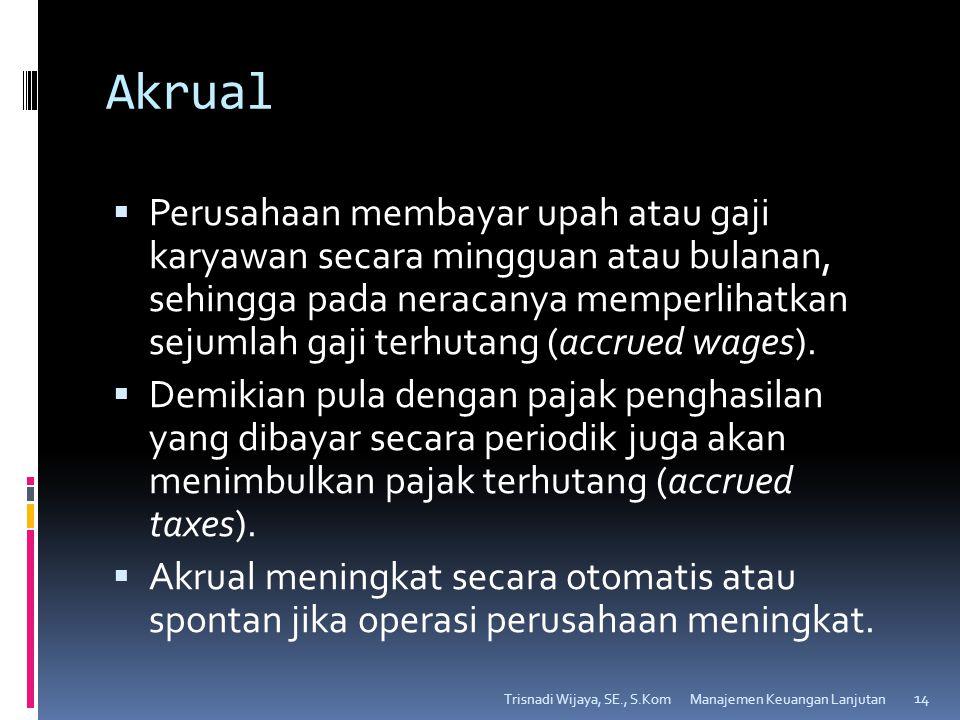 Akrual  Perusahaan membayar upah atau gaji karyawan secara mingguan atau bulanan, sehingga pada neracanya memperlihatkan sejumlah gaji terhutang (acc