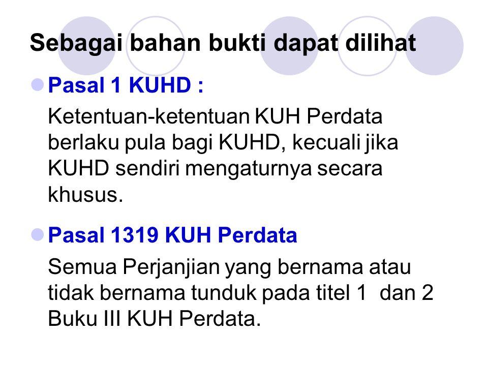 Sebagai bahan bukti dapat dilihat Pasal 1 KUHD : Ketentuan-ketentuan KUH Perdata berlaku pula bagi KUHD, kecuali jika KUHD sendiri mengaturnya secara khusus.
