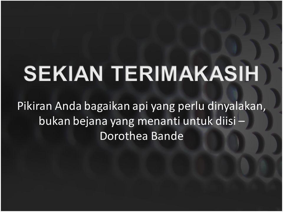 Pikiran Anda bagaikan api yang perlu dinyalakan, bukan bejana yang menanti untuk diisi – Dorothea Bande