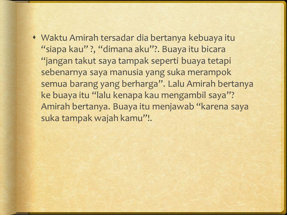  Waktu Amirah tersadar dia bertanya kebuaya itu siapa kau ?, dimana aku ?.