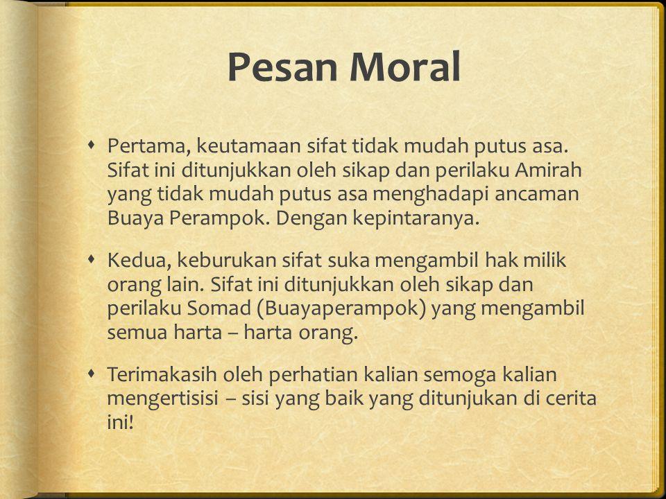 Pesan Moral  Pertama, keutamaan sifat tidak mudah putus asa. Sifat ini ditunjukkan oleh sikap dan perilaku Amirah yang tidak mudah putus asa menghada