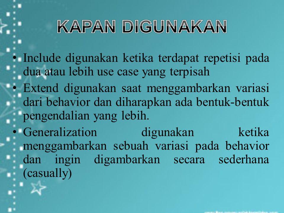 Include digunakan ketika terdapat repetisi pada dua atau lebih use case yang terpisah Extend digunakan saat menggambarkan variasi dari behavior dan di