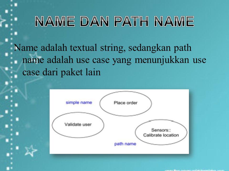 Name adalah textual string, sedangkan path name adalah use case yang menunjukkan use case dari paket lain