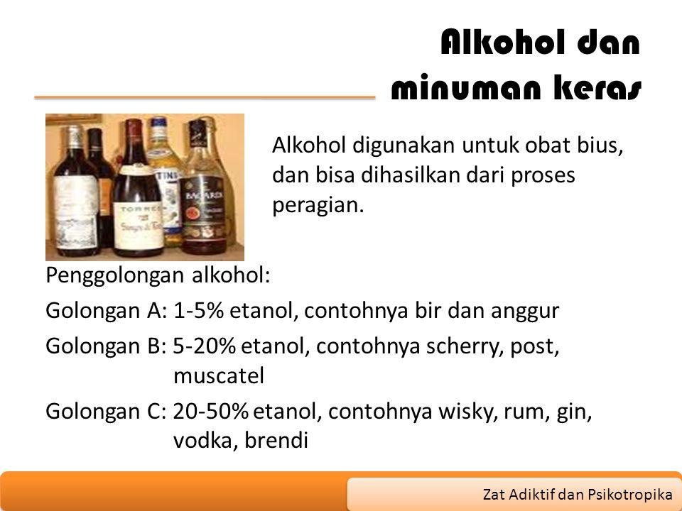 Alkohol dan minuman keras Alkohol digunakan untuk obat bius, dan bisa dihasilkan dari proses peragian. Penggolongan alkohol: Golongan A: 1-5% etanol,