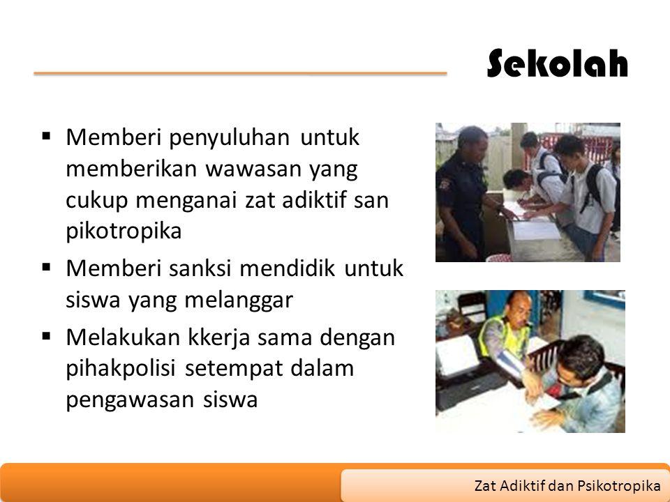 Sekolah  Memberi penyuluhan untuk memberikan wawasan yang cukup menganai zat adiktif san pikotropika  Memberi sanksi mendidik untuk siswa yang melan