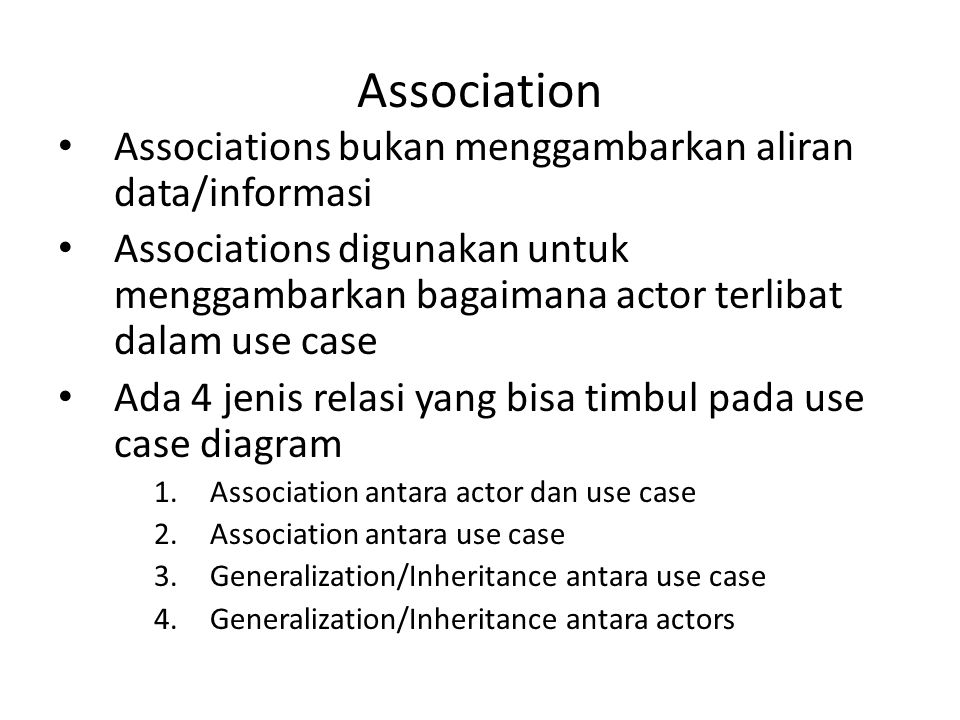 Association Associations bukan menggambarkan aliran data/informasi Associations digunakan untuk menggambarkan bagaimana actor terlibat dalam use case