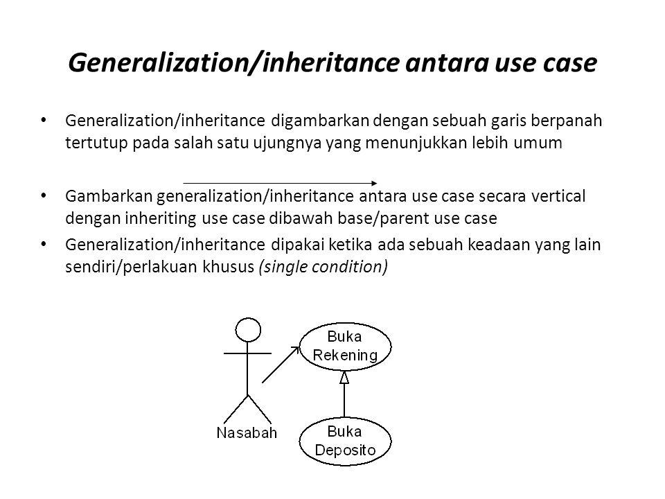 Generalization/inheritance antara use case Generalization/inheritance digambarkan dengan sebuah garis berpanah tertutup pada salah satu ujungnya yang