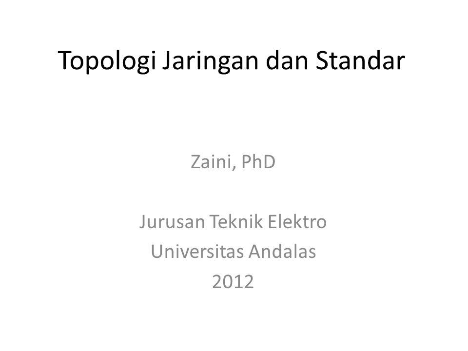 Topologi Jaringan dan Standar Zaini, PhD Jurusan Teknik Elektro Universitas Andalas 2012