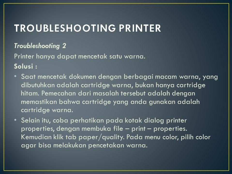 Troubleshooting 3 Ketika mencetak menggunakan printer jenis inkjet, printer tersebut tiba- tiba mengalami gangguan yaitu tidak bisa menarik kertas sehingga proses pencetakan menjadi gagal.