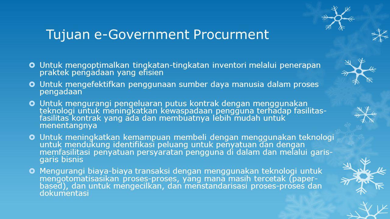 Tujuan e-Government Procurment  Untuk mengoptimalkan tingkatan-tingkatan inventori melalui penerapan praktek pengadaan yang efisien  Untuk mengefekt