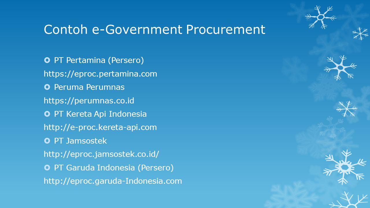 Contoh e-Government Procurement  PT Pertamina (Persero) https://eproc.pertamina.com  Peruma Perumnas https://perumnas.co.id  PT Kereta Api Indonesi