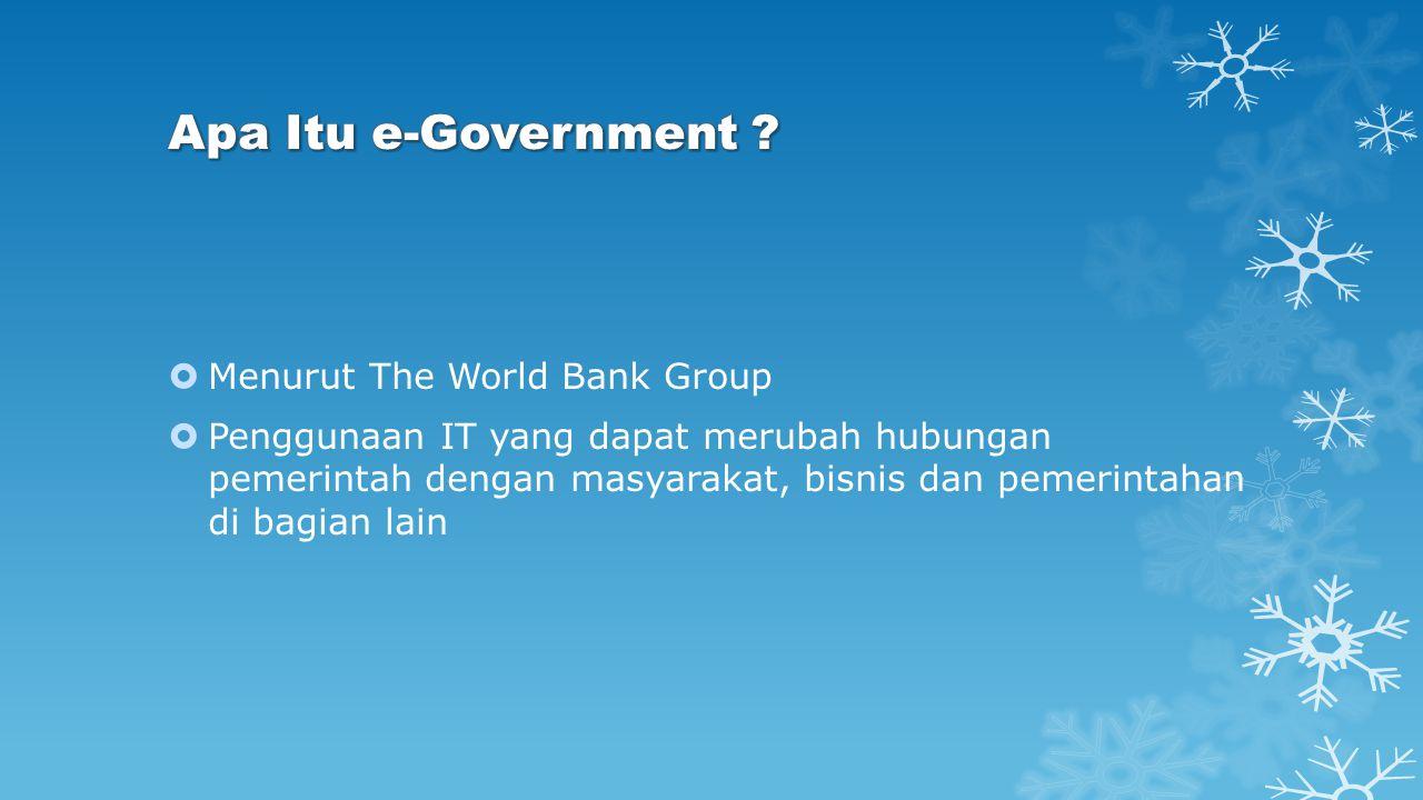 Menurut The World Bank Group  Penggunaan IT yang dapat merubah hubungan pemerintah dengan masyarakat, bisnis dan pemerintahan di bagian lain