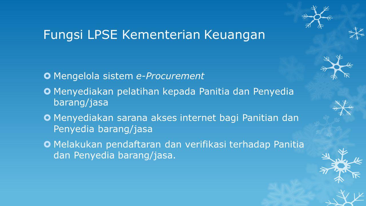 Fungsi LPSE Kementerian Keuangan  Mengelola sistem e-Procurement  Menyediakan pelatihan kepada Panitia dan Penyedia barang/jasa  Menyediakan sarana