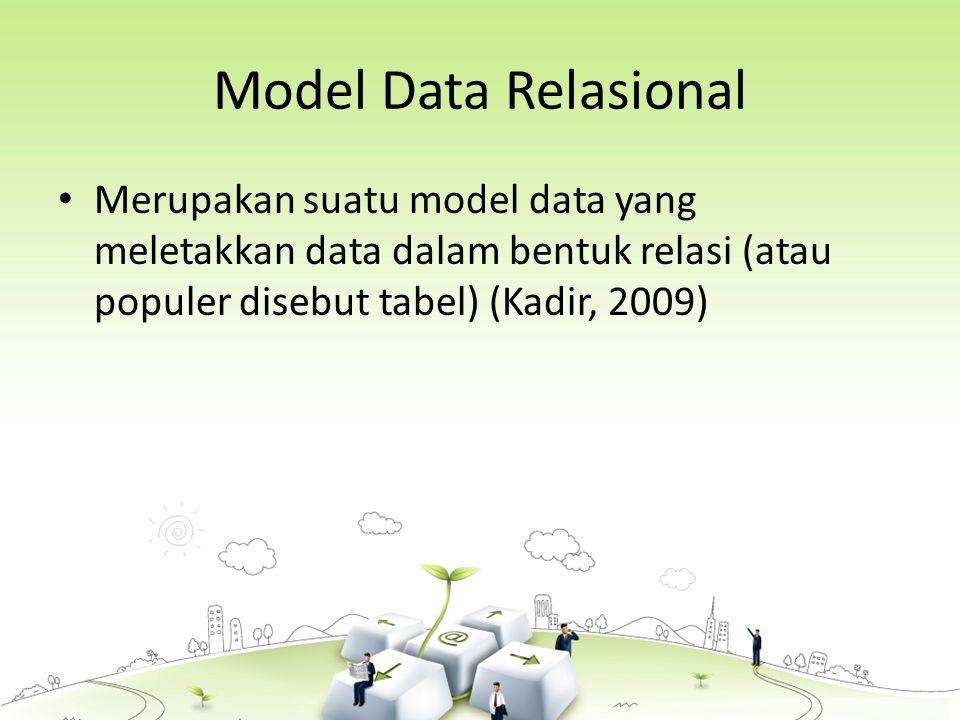 Model Data Relasional Merupakan suatu model data yang meletakkan data dalam bentuk relasi (atau populer disebut tabel) (Kadir, 2009)