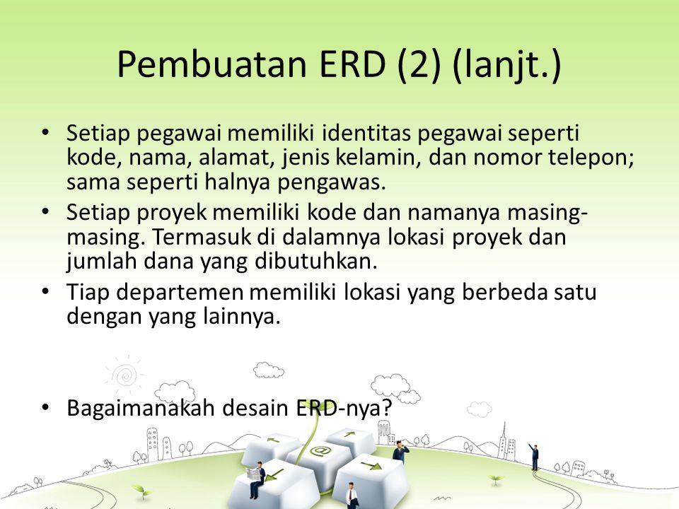 Pembuatan ERD (2) (lanjt.) Setiap pegawai memiliki identitas pegawai seperti kode, nama, alamat, jenis kelamin, dan nomor telepon; sama seperti halnya pengawas.