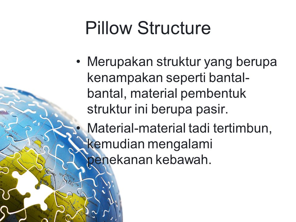Pillow Structure Merupakan struktur yang berupa kenampakan seperti bantal- bantal, material pembentuk struktur ini berupa pasir. Material-material tad