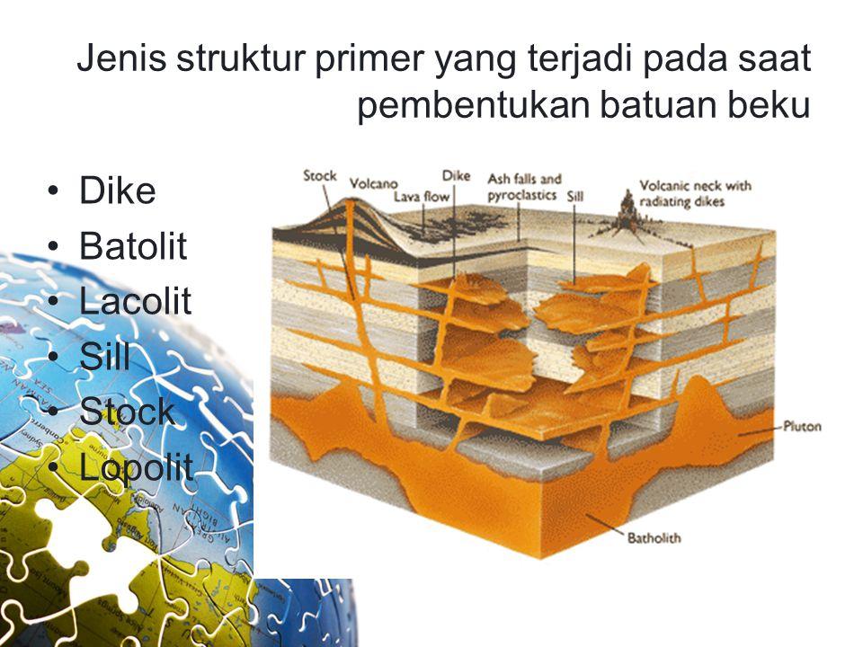 Jenis struktur primer yang terjadi pada saat pembentukan batuan beku Dike Batolit Lacolit Sill Stock Lopolit