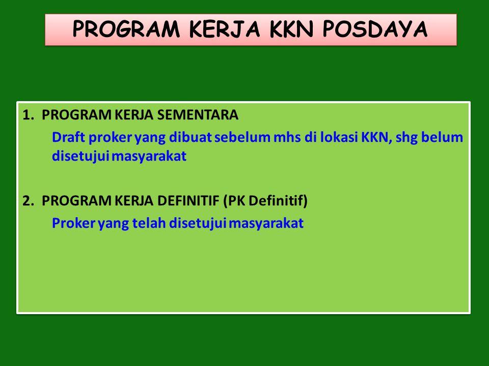 1. PROGRAM KERJA SEMENTARA Draft proker yang dibuat sebelum mhs di lokasi KKN, shg belum disetujui masyarakat 2. PROGRAM KERJA DEFINITIF (PK Definitif