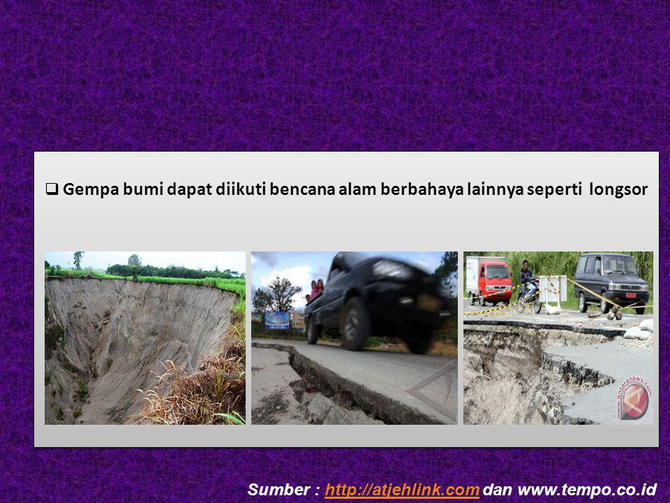  Gempa bumi dapat menyebabkan bangunan roboh atau ambruk  Gempa bumi dapat menyebabkan bangunan roboh atau ambruk Sumber : http://atjehlink.com dan www.tempo.co.idhttp://atjehlink.com