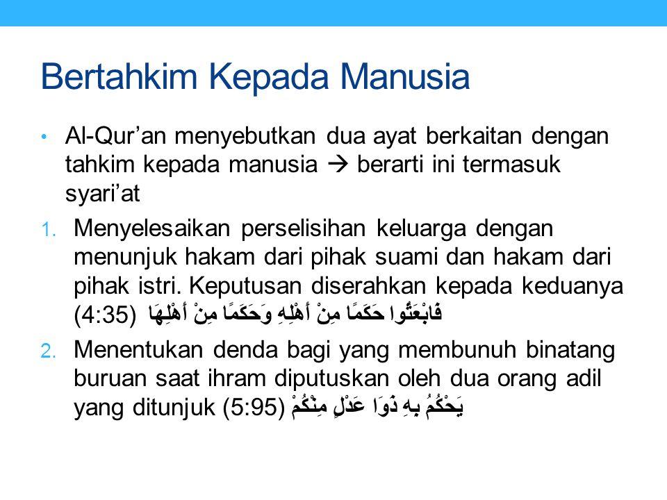 Bertahkim Kepada Manusia Al-Qur'an menyebutkan dua ayat berkaitan dengan tahkim kepada manusia  berarti ini termasuk syari'at 1. Menyelesaikan persel