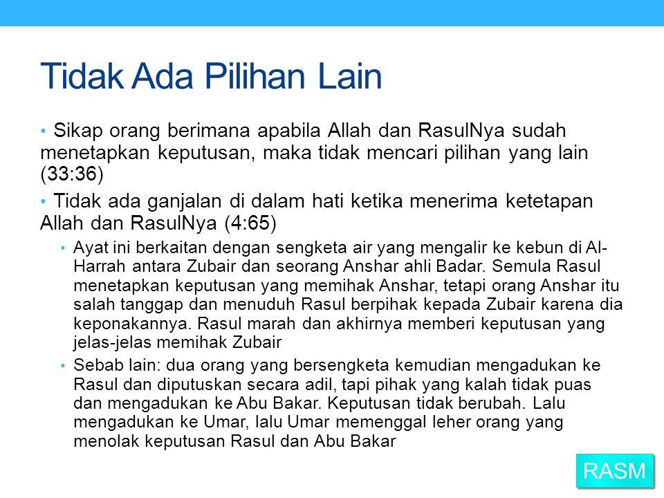 Tidak Ada Pilihan Lain Sikap orang berimana apabila Allah dan RasulNya sudah menetapkan keputusan, maka tidak mencari pilihan yang lain (33:36) Tidak