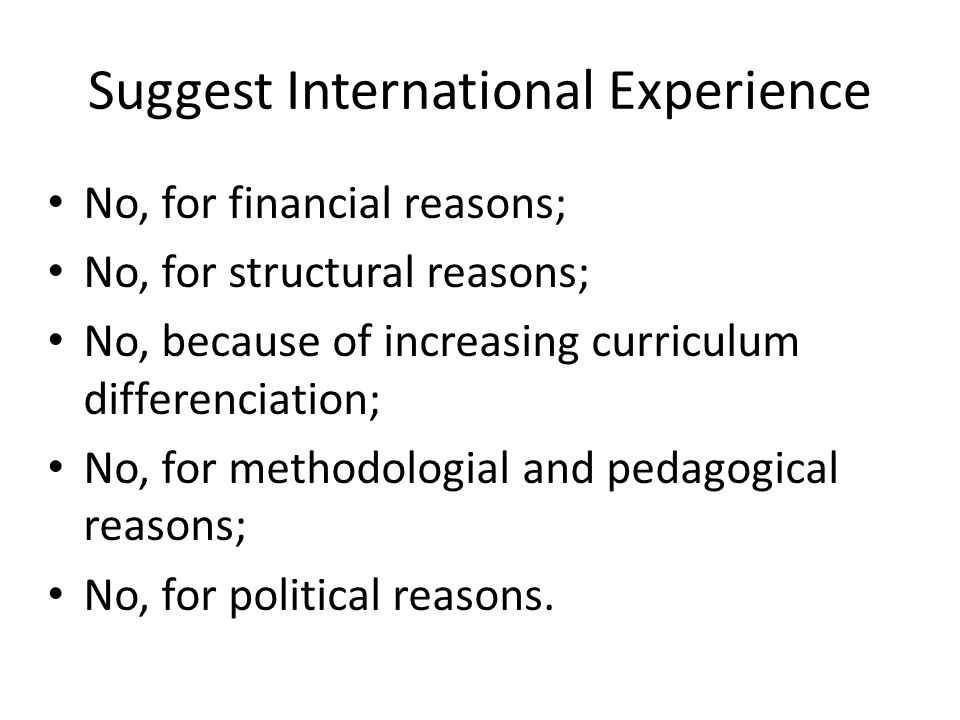 Suggest International Experience No, for financial reasons; No, for structural reasons; No, because of increasing curriculum differenciation; No, for