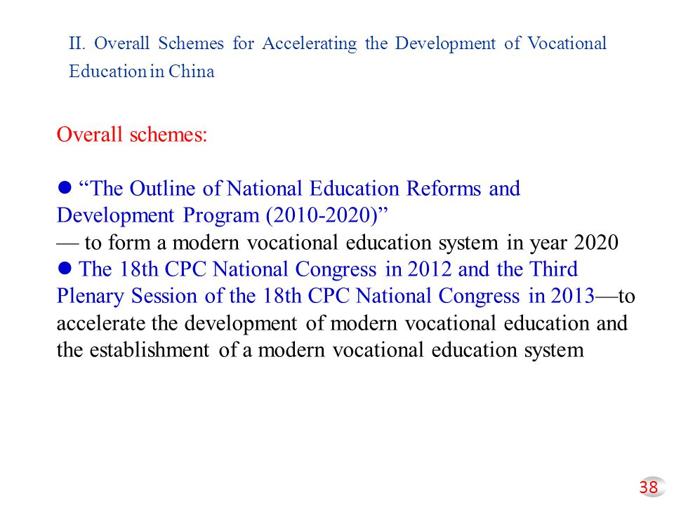 "38 II. Overall Schemes for Accelerating the Development of Vocational Education in China Overall schemes: ""The Outline of National Education Reforms a"