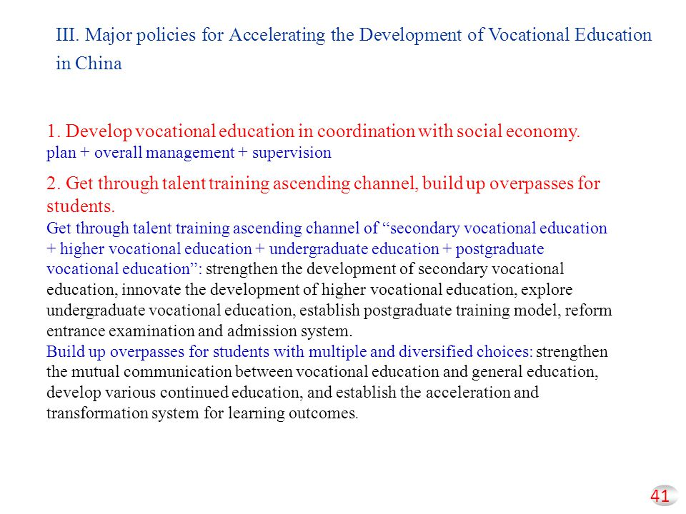 41 III. Major policies for Accelerating the Development of Vocational Education in China 1. Develop vocational education in coordination with social e