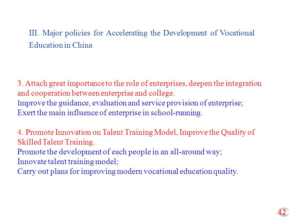 42 III. Major policies for Accelerating the Development of Vocational Education in China 3. Attach great importance to the role of enterprises, deepen