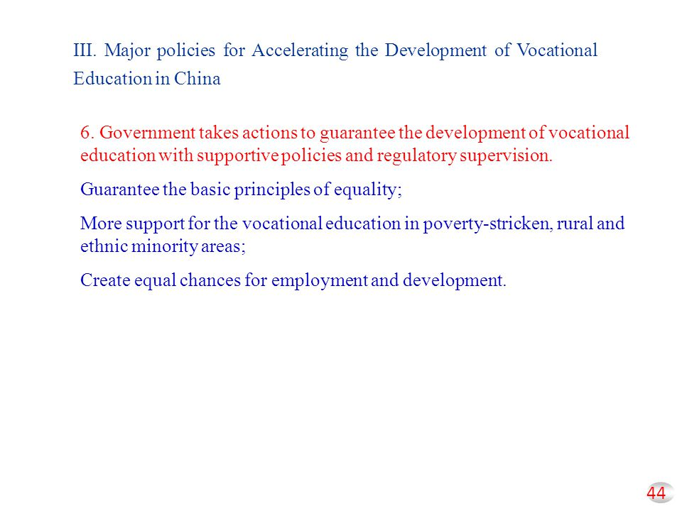 44 III. Major policies for Accelerating the Development of Vocational Education in China 6. Government takes actions to guarantee the development of v