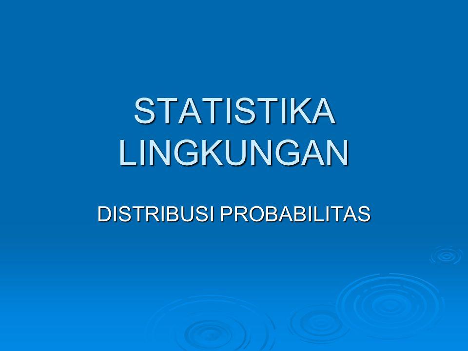 STATISTIKA LINGKUNGAN DISTRIBUSI PROBABILITAS