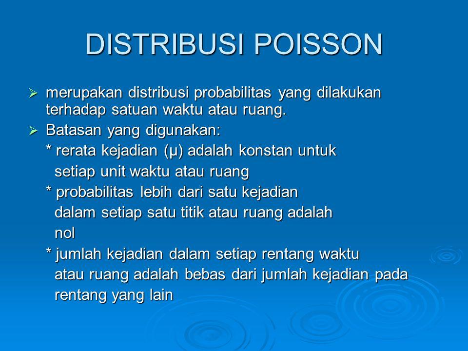 DISTRIBUSI POISSON  merupakan distribusi probabilitas yang dilakukan terhadap satuan waktu atau ruang.  Batasan yang digunakan: * rerata kejadian (µ