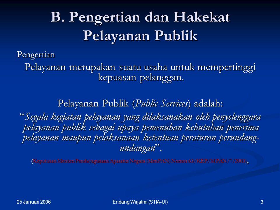 "25 Januari 2006 2Endang Wirjatmi (STIA-UI) A. PENDAHULUAN 1. Pemerintah adalah ""public servant"" 2. Kesadaran tentang arti pentingnya pelayanan umum da"