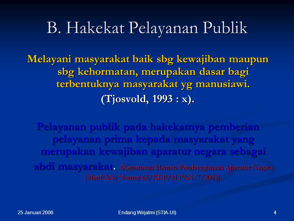 25 Januari 2006 3Endang Wirjatmi (STIA-UI) B. Pengertian dan Hakekat Pelayanan Publik Pengertian Pelayanan merupakan suatu usaha untuk mempertinggi ke