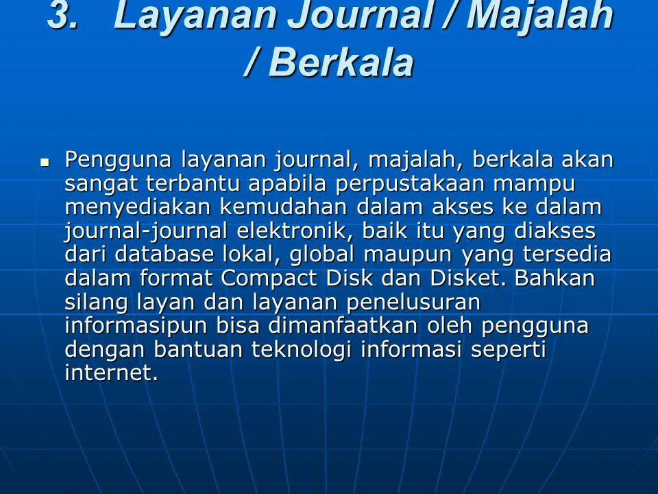 3. Layanan Journal / Majalah / Berkala Pengguna layanan journal, majalah, berkala akan sangat terbantu apabila perpustakaan mampu menyediakan kemudaha
