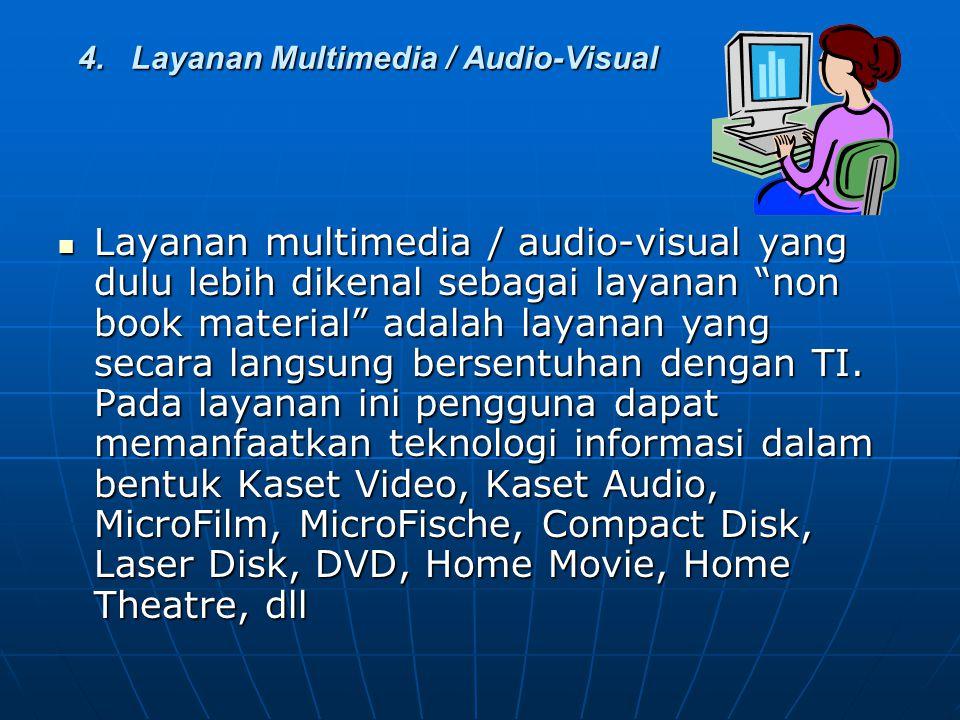 """4. Layanan Multimedia / Audio-Visual Layanan multimedia / audio-visual yang dulu lebih dikenal sebagai layanan """"non book material"""" adalah layanan yang"""