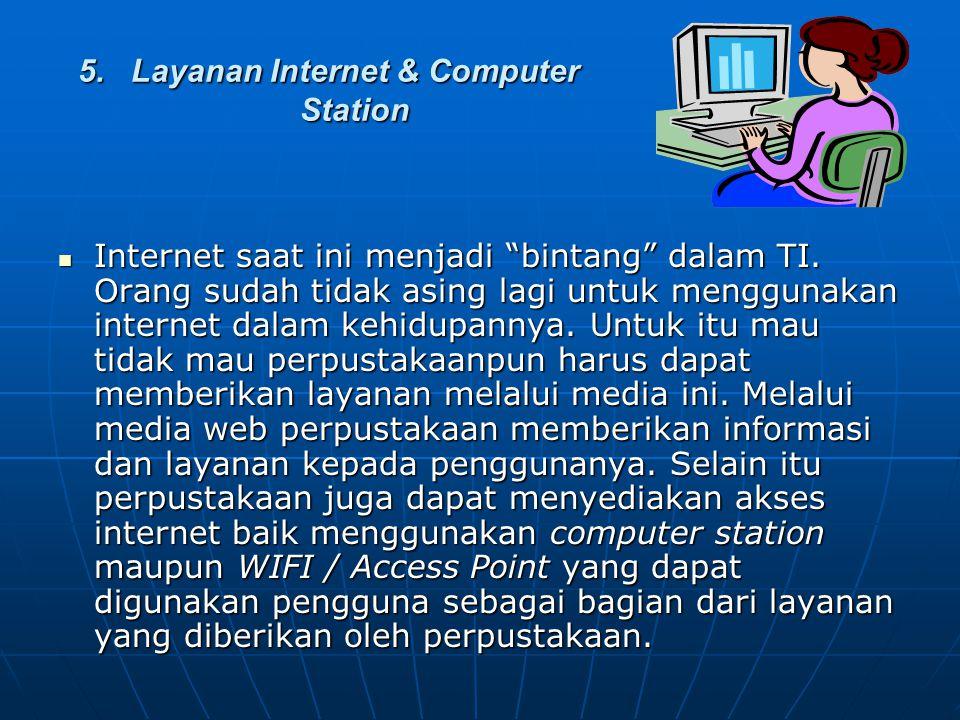 """5. Layanan Internet & Computer Station Internet saat ini menjadi """"bintang"""" dalam TI. Orang sudah tidak asing lagi untuk menggunakan internet dalam keh"""