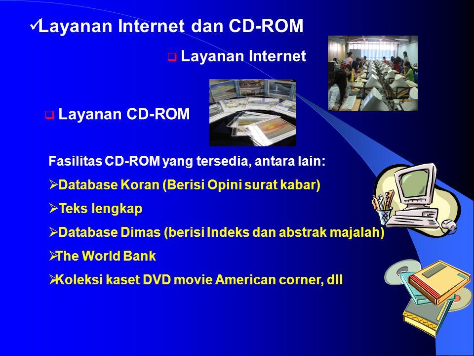 Layanan Internet dan CD-ROM  Layanan Internet  Layanan CD-ROM Fasilitas CD-ROM yang tersedia, antara lain:  Database Koran (Berisi Opini surat kaba