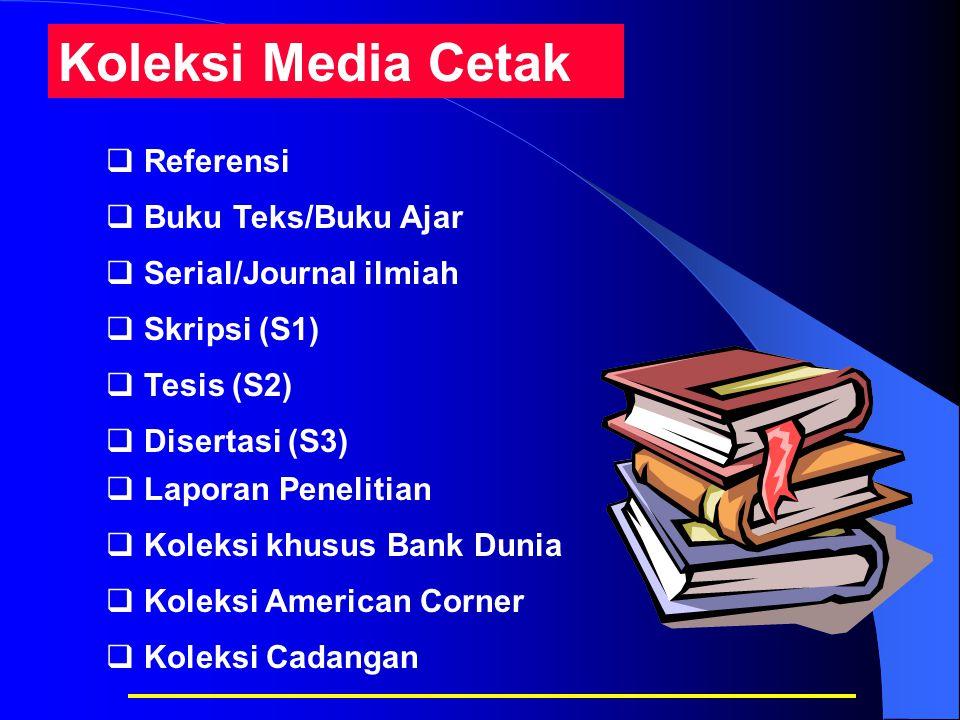  Referensi  Buku Teks/Buku Ajar  Serial/Journal ilmiah  Laporan Penelitian  Koleksi khusus Bank Dunia Koleksi Media Cetak  Skripsi (S1)  Disert