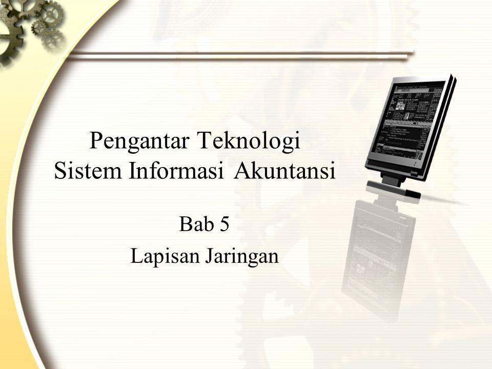 Pengantar Teknologi Sistem Informasi Akuntansi Bab 5 Lapisan Jaringan