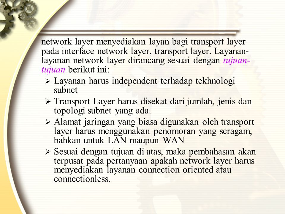 network layer menyediakan layan bagi transport layer pada interface network layer, transport layer. Layanan- layanan network layer dirancang sesuai de