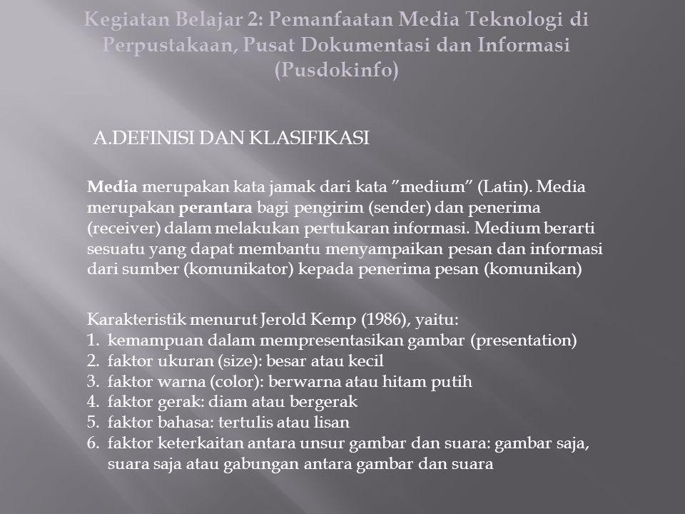 Kegiatan Belajar 2: Pemanfaatan Media Teknologi di Perpustakaan, Pusat Dokumentasi dan Informasi (Pusdokinfo) A.DEFINISI DAN KLASIFIKASI Media merupakan kata jamak dari kata medium (Latin).