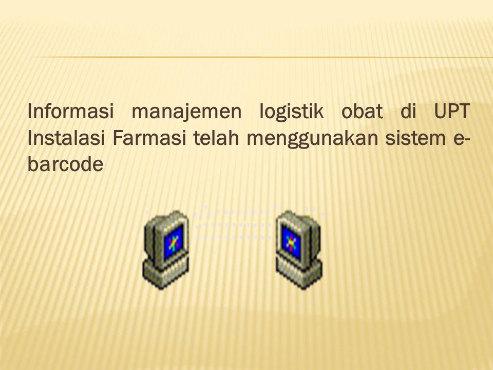 Informasi manajemen logistik obat di UPT Instalasi Farmasi telah menggunakan sistem e- barcode