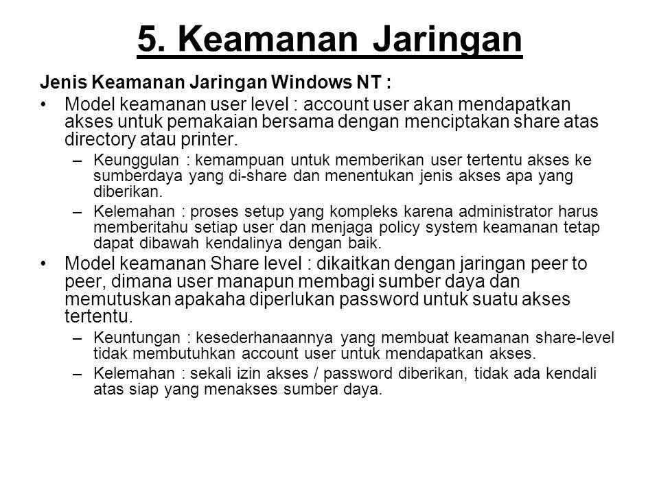 5. Keamanan Jaringan Jenis Keamanan Jaringan Windows NT : Model keamanan user level : account user akan mendapatkan akses untuk pemakaian bersama deng