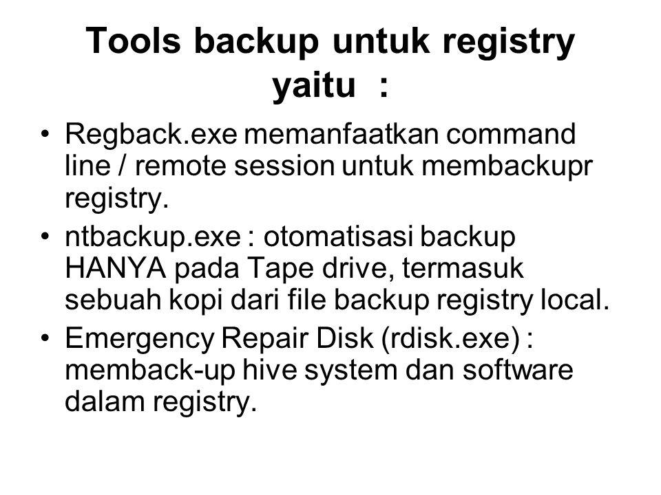 Tools backup untuk registry yaitu : Regback.exe memanfaatkan command line / remote session untuk membackupr registry.
